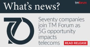 Seventy companies join TM Forum in recent months.